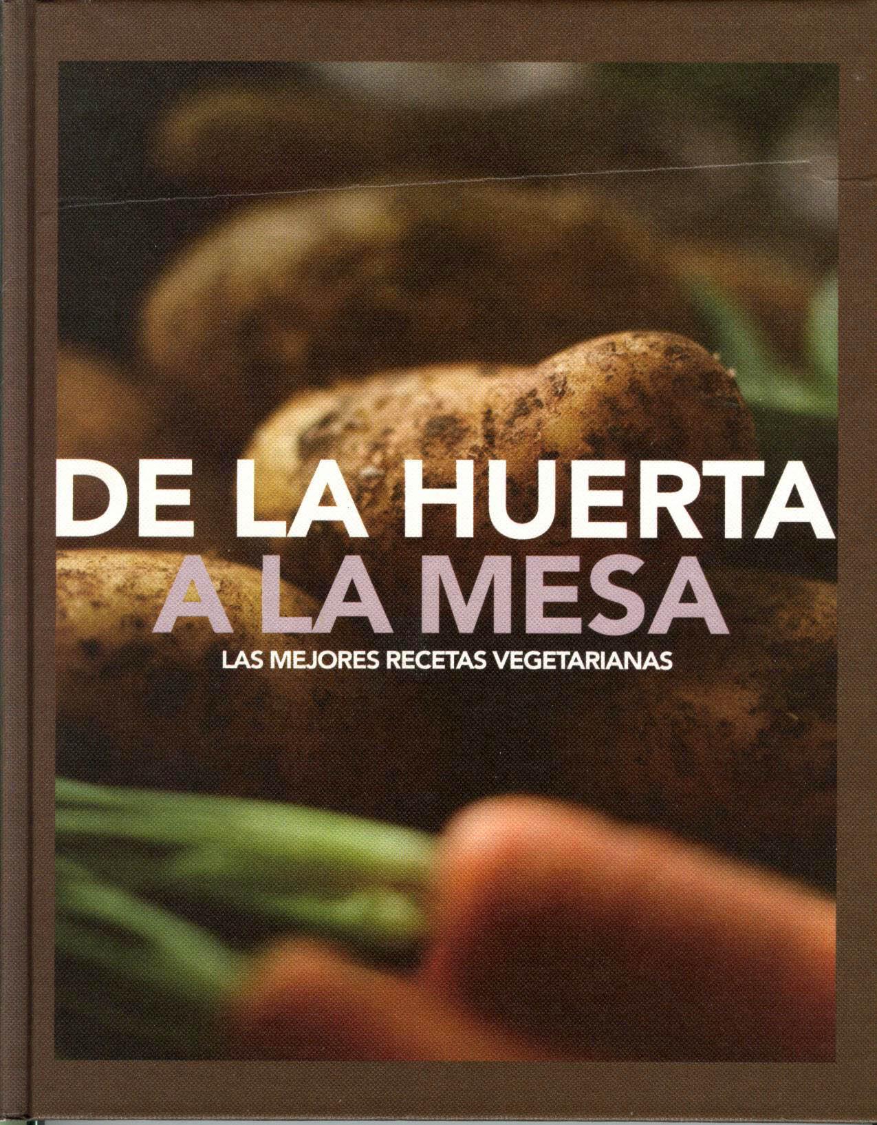 De la huerta a la mesa las mejores recetas vegetarianas for Libro cocina vegetariana